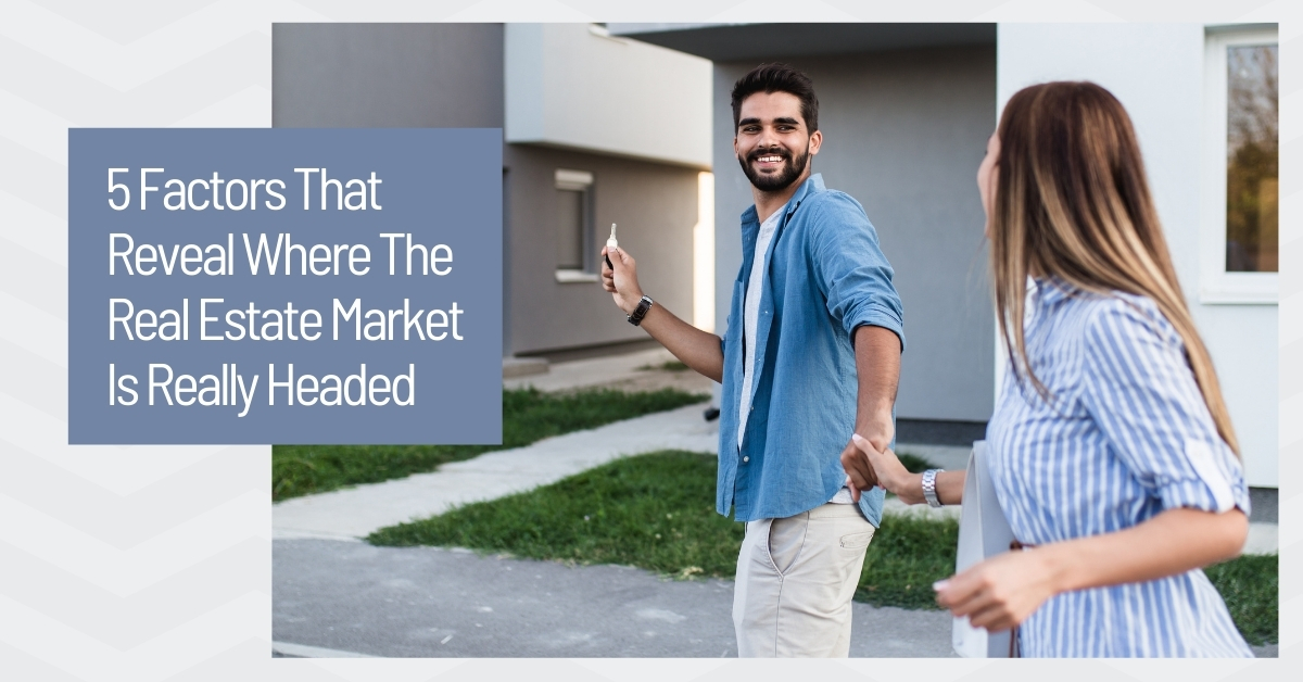 5 Factors That Reveal Where the Housing Market Is Really Headed